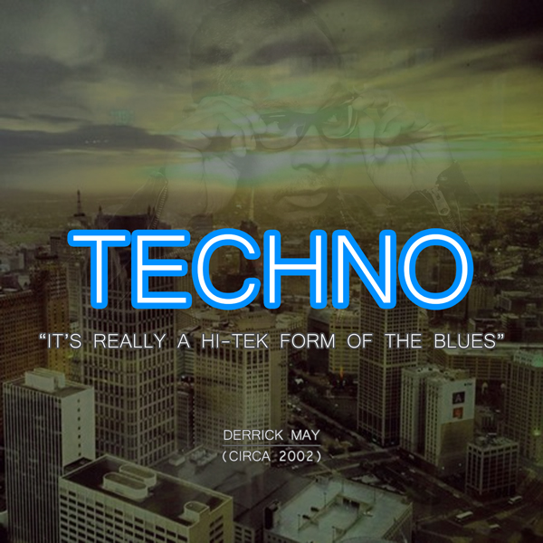 Techno is a hi-tek form of the blues - Derrick May, circa 2002